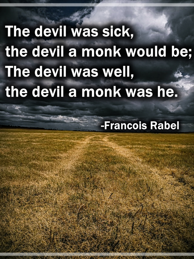 The devil was sick, the devil a monk would be..
